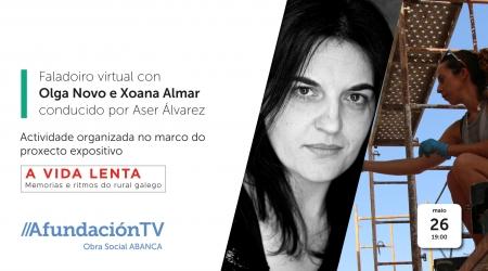 Encontro virtual  A VIDA LENTA, con OLGA NOVO e XOANA ALMAR e conducido por Aser Álvarez en AfundaciónTV