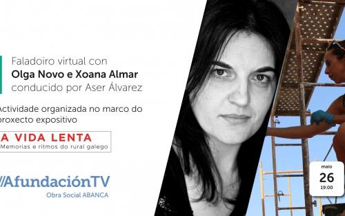 Encuentro virtual  A VIDA LENTA, con OLGA NOVO y XOANA ALMAR y conducido por Aser Álvarez en AfundaciónTV