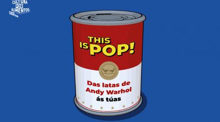 Exposición THIS IS POP! DAS LATAS DE ANDY WARHOL ÁS TÚAS en Vigo