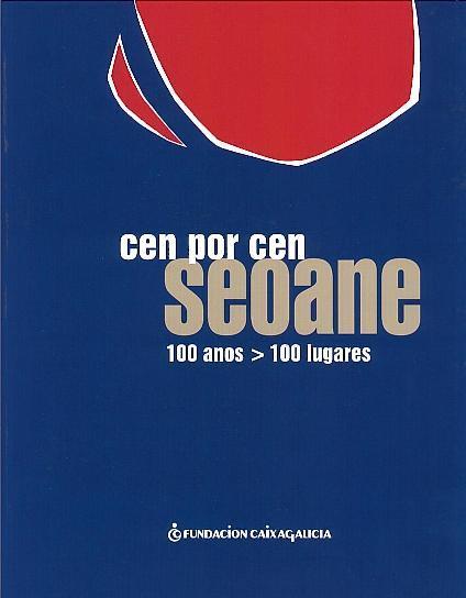 Cen por cen Seoane: 100 anos, 100 lugares