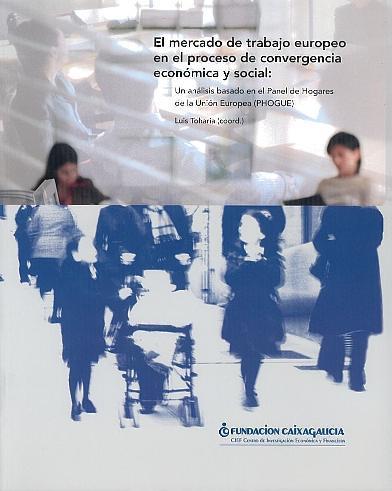 El mercado de trabajo europeo en el proceso de convergencia económica y social: Un análisis basado en el Panel de Hogares de la Unión Europea (PHOGE)