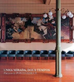 Unha mirada, dous tempos: Pintores de Pontevedra II